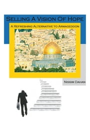 Selling a Vision of Hope - A Refreshing Alternative to Armageddon ebook by Nissim Dahan