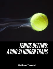 Tennis Betting: Avoid 31 Hidden Traps ebook by Mathew Tuward