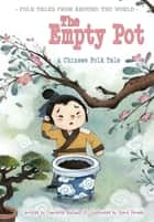 The Empty Pot - A Chinese Folk Tale ebook by Charlotte Guillain, Steve Dorado