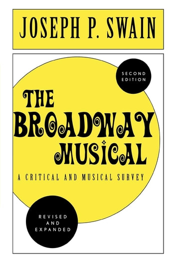 The Broadway Musical: A Critical and Musical Survey ebook by Joseph P. Swain