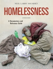 Homelessness: A Documentary and Reference Guide ebook by Neil Larry Shumsky