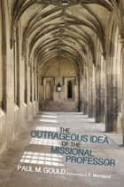 The Outrageous Idea of the Missional Professor eBook by Paul M. Gould, J. P. Moreland