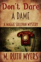 Don't Dare a Dame - Maggie Sullivan mysteries, #3 ebooks by M. Ruth Myers