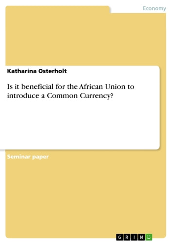 Is it beneficial for the African Union to introduce a Common Currency? ebook by Katharina Osterholt