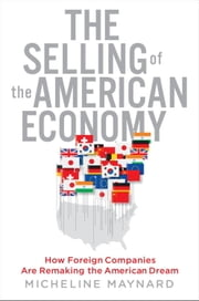 The Selling of the American Economy - How Foreign Companies Are Remaking the American Dream ebook by Micheline Maynard