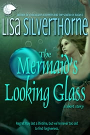 The Mermaid's Looking Glass ebook by Lisa Silverthorne