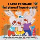 I Love to Share Îmi place să împart cu alții - English Romanian Bilingual Collection ebook by Shelley Admont, S.A. Publishing