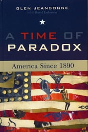 A Time of Paradox - America Since 1890 ebook by Glen Jeansonne