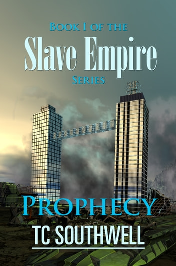 Slave Empire: Prophecy ebook by T C Southwell