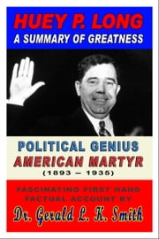 Huey P. Long A Summary Of Greatness, Political Genius, American Martyr ebook by Dewey Tucker