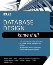 Database Design: Know It All - Know It All ebook by Toby J. Teorey,Stephen Buxton,Lowell Fryman,Terry Halpin,Jan L. Harrington,William H. Inmon,Sam S. Lightstone,Jim Melton,Tony Morgan,Thomas P. Nadeau,Bonnie O'Neil,Elizabeth O'Neil,Patrick O'Neil,Markus Schneider,Graeme Simsion,Graham Witt,Ralf Hartmut Güting