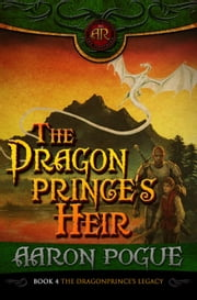 The Dragonprince's Heir - The Dragonprince's Legacy, #4 ebook by Aaron Pogue