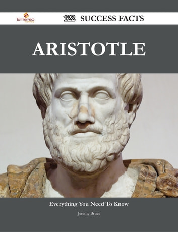 Aristotle 122 Success Facts - Everything you need to know about Aristotle ebook by Jeremy Bruce