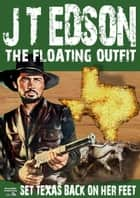 The Floating Outfit 6: Set Texas Back On Her Feet ebook by J.T. Edson