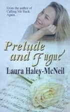Prelude and Fugue ebook by Laura Haley-McNeil