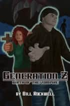 Generation Z, Birth of the Zomire ebook by Bill Rockwell