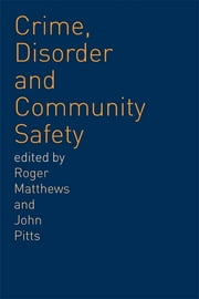 Crime, Disorder and Community Safety ebook by Roger Matthews,John Pitts