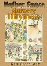 Mother Goose or the Old Nursery Rhymes Illustrated by Kate Greenaway - A Colorful Children's Nursery Rhymes Book ebook by Kate Greenaway