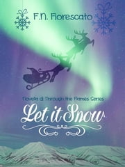 Let it Snow - Novella di Through the Flames Series ebook by F.n. Fiorescato
