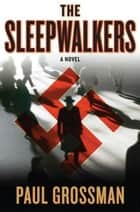 The Sleepwalkers ebook by Paul Grossman