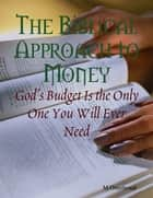 The Biblical Approach to Money - God's Budget Is the Only One You Will Ever Need ebook by M Osterhoudt