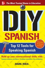 DIY Spanish : Top 12 Tools for Speaking Spanish: Top 12 Tools for Speaking Spanish - Top 12 Tools for Speaking Spanish ebook by Mark Rhea