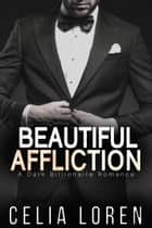 Beautiful Affliction ebook by Celia Loren