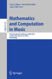 Mathematics and Computation in Music - 5th International Conference, MCM 2015, London, UK, June 22-25, 2015, Proceedings ebook by Tom Collins,David Meredith,Anja Volk