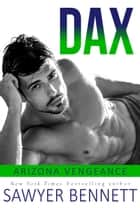 Dax - An Arizona Vengeance Novel ebook by Sawyer Bennett