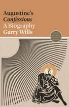 Augustine's Confessions - A Biography ebook by Garry Wills