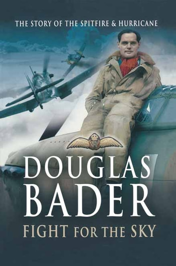Douglas Bader - Fight for the Sky ebook by Douglas Bader