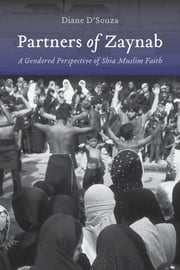 Partners of Zaynab - A Gendered Perspective of Shia Muslim Faith ebook by Diane D'Souza,Frederick M. Denny