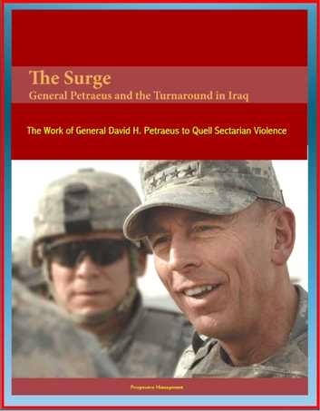 The Surge: General Petraeus and the Turnaround in Iraq - The Work of General David H. Petraeus to Quell Sectarian Violence ebook by Progressive Management