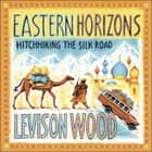 Eastern Horizons - Shortlisted for the 2018 Edward Stanford Award audiobook by