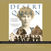 Desert Queen - The Extraordinary Life of Gertrude Bell: Adventurer, Adviser to Kings, Ally of Lawrence of Arabia audiobook by Janet Wallach