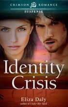 Identity Crisis ebook by Eliza Daly
