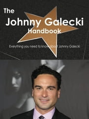 The Johnny Galecki Handbook - Everything you need to know about Johnny Galecki ebook by Smith, Emily