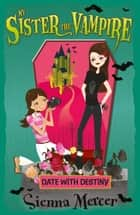 Date with Destiny (My Sister the Vampire) ebook by Sienna Mercer