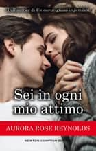 Sei in ogni mio attimo eBook by Aurora Rose Reynolds