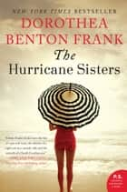 The Hurricane Sisters - A Novel ebook by Dorothea Benton Frank