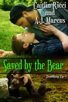 Saved By The Bear ebook by Caitlin Ricci, A.J. Marcus