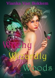 Witchy Wizardly Woods ebook by Vianka Van Bokkem
