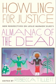 Howling for Justice - New Perspectives on Leslie Marmon Silko's Almanac of the Dead ebook by Rebecca Tillett