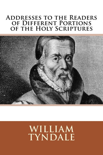 Addresses to the Readers of Different Portions of the Holy Scriptures eBook by William Tyndale