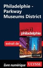 Philadelphie - Parkway Museums District ebook by Marie-eve Blanchard