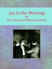 Joy in the Morning ebook by Mary Raymond Shipman Andrews