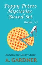 Poppy Peters Mysteries Boxed Set (Books 1-3) ebook by A. Gardner