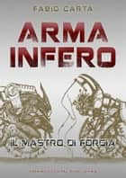 Arma Infero - Il Mastro di Forgia ebook by Fabio Carta