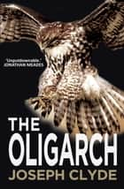 The Oligarch ebook by Joseph Clyde