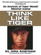 Think Like Tiger ebook by John Andrisani,John Anseimo